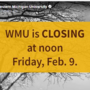 Western Michigan University is closing down at noon, adding to dozens of snow closures