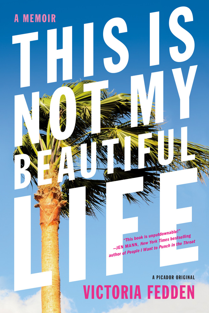 This Is Not My Beautiful Life (Memoir) by Victoria Fedden / Image courtesy of Picador // Published: 6.17.17