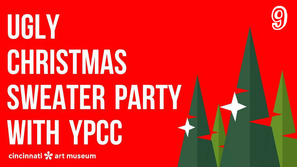 #9 - Cincinnati Art Museum in conjunction with YPCC is hosting an Ugly Christmas Sweater Party on Friday, Dec. 23 at the museum.